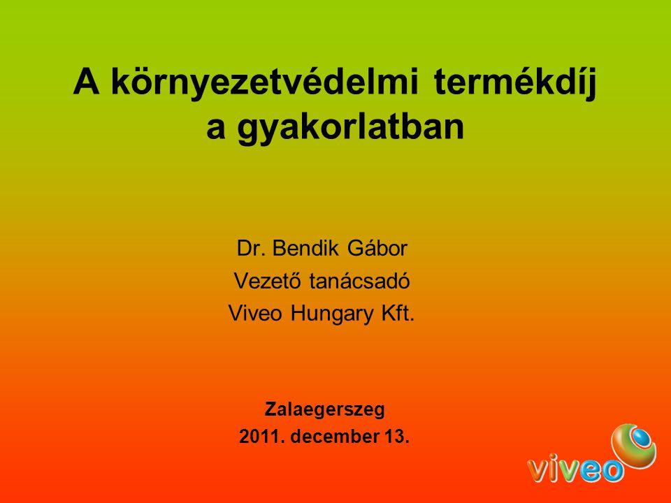 A környezetvédelmi termékdíj a gyakorlatban Dr. Bendik Gábor Vezető tanácsadó Viveo Hungary Kft. Zalaegerszeg 2011. december 13.