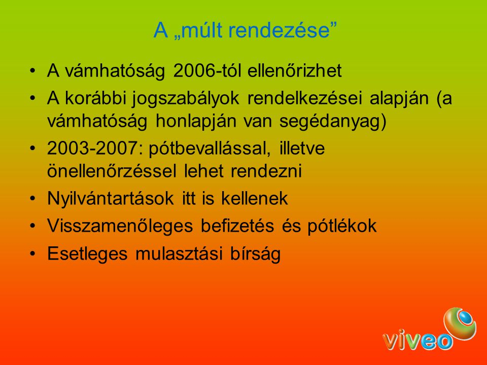 """A """"múlt rendezése"""" A vámhatóság 2006-tól ellenőrizhet A korábbi jogszabályok rendelkezései alapján (a vámhatóság honlapján van segédanyag) 2003-2007:"""