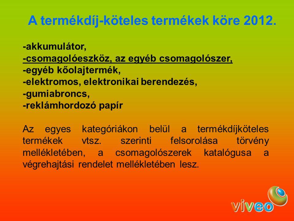 A termékdíj-köteles termékek köre 2012. -akkumulátor, -csomagolóeszköz, az egyéb csomagolószer, -egyéb kőolajtermék, -elektromos, elektronikai berende