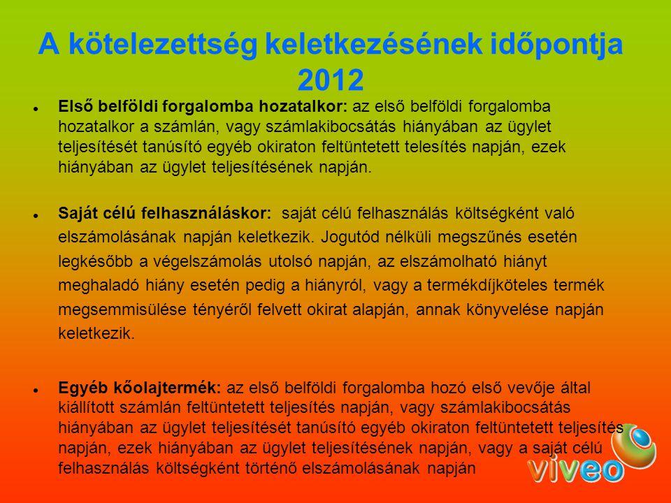 A kötelezettség keletkezésének időpontja 2012 Első belföldi forgalomba hozatalkor: az első belföldi forgalomba hozatalkor a számlán, vagy számlakibocs