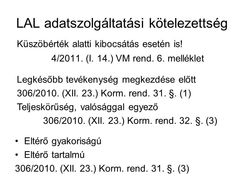 LAL adatszolgáltatási kötelezettség 4/2011. (I. 14.) VM rend. 6. melléklet Eltérő gyakoriságú Eltérő tartalmú 306/2010. (XII. 23.) Korm. rend. 31. §.