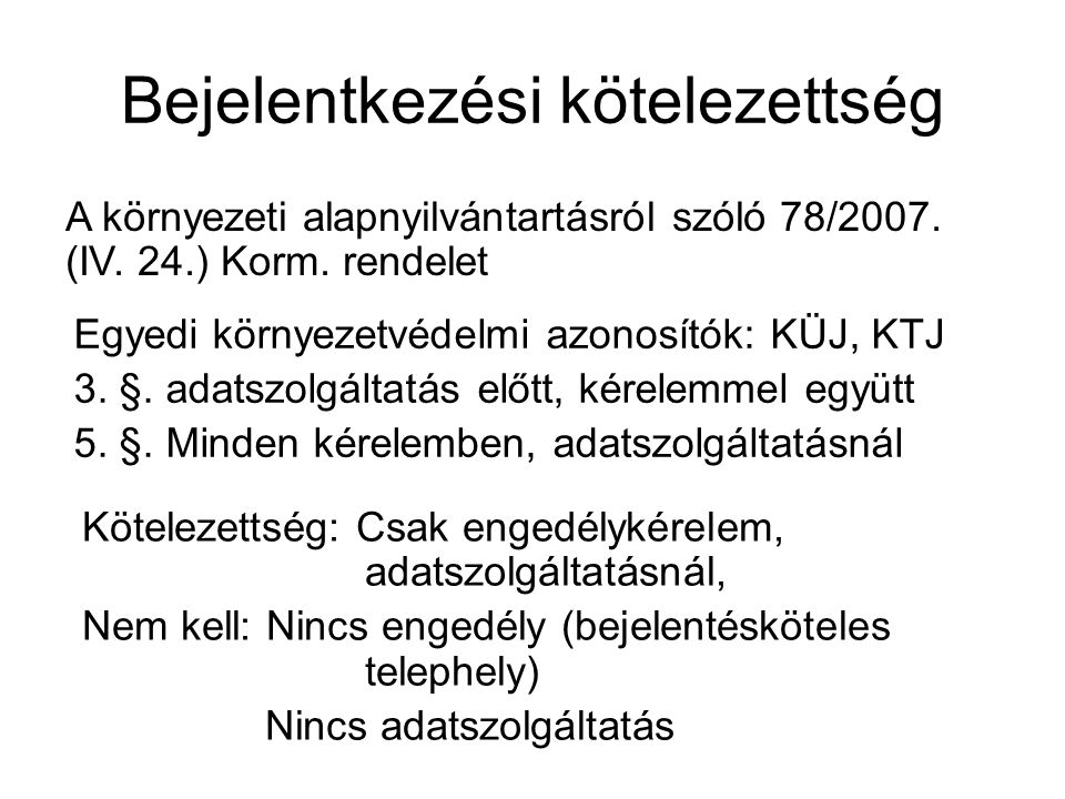 Bejelentkezési kötelezettség Kötelezettség: Csak engedélykérelem, adatszolgáltatásnál, Nem kell: Nincs engedély (bejelentésköteles telephely) Nincs ad