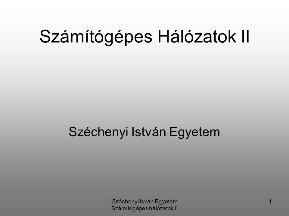 Széchenyi Isván Egyetem Számítógépes hálózatok II 1 Számítógépes Hálózatok II Széchenyi István Egyetem