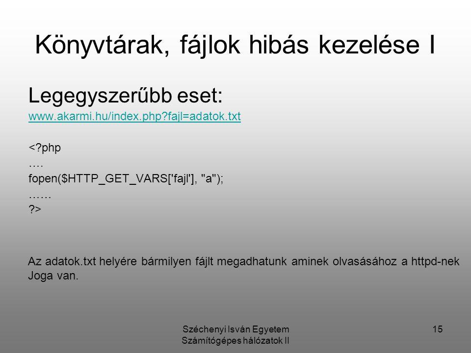 Széchenyi Isván Egyetem Számítógépes hálózatok II 15 Könyvtárak, fájlok hibás kezelése I Legegyszerűbb eset: www.akarmi.hu/index.php fajl=adatok.txt < php ….