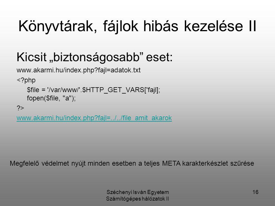 """Széchenyi Isván Egyetem Számítógépes hálózatok II 16 Könyvtárak, fájlok hibás kezelése II Kicsit """"biztonságosabb"""" eset: www.akarmi.hu/index.php?fajl=a"""