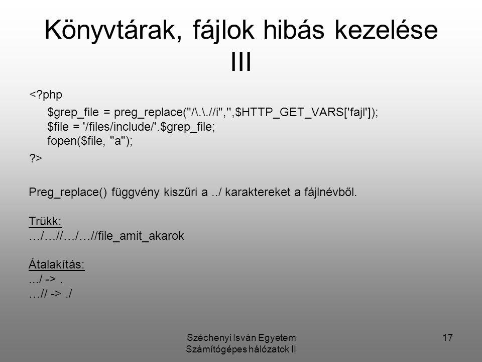 Széchenyi Isván Egyetem Számítógépes hálózatok II 17 Könyvtárak, fájlok hibás kezelése III <?php $grep_file = preg_replace(