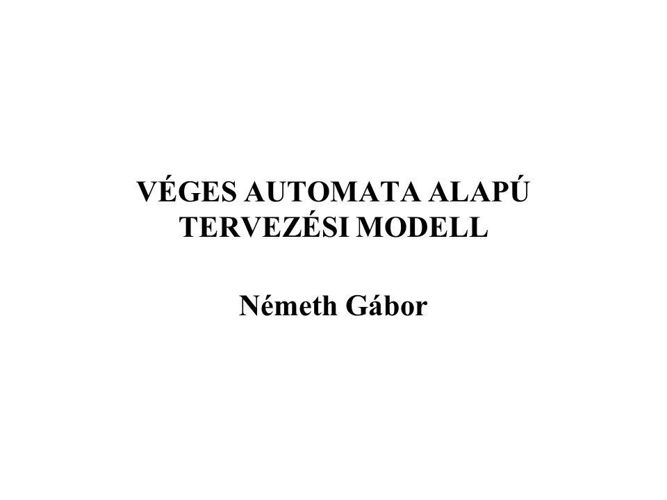 VÉGES AUTOMATA ALAPÚ TERVEZÉSI MODELL Németh Gábor