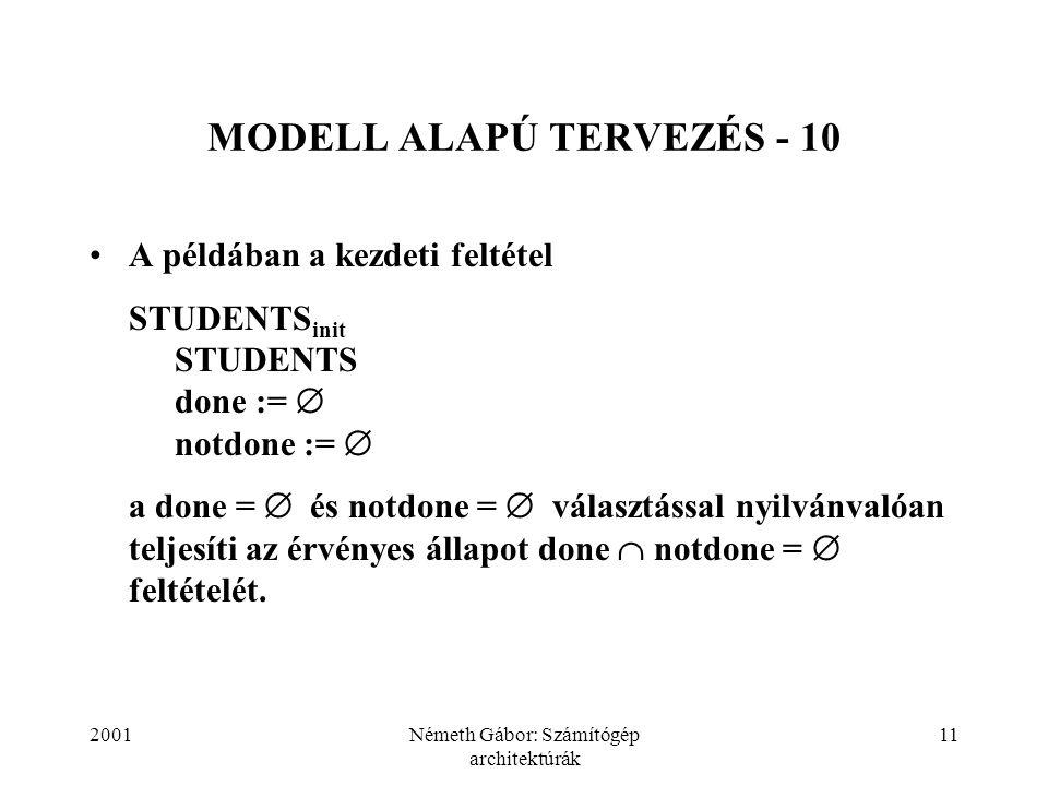 2001Németh Gábor: Számítógép architektúrák 11 MODELL ALAPÚ TERVEZÉS - 10 A példában a kezdeti feltétel STUDENTS init STUDENTS done :=  notdone :=  a