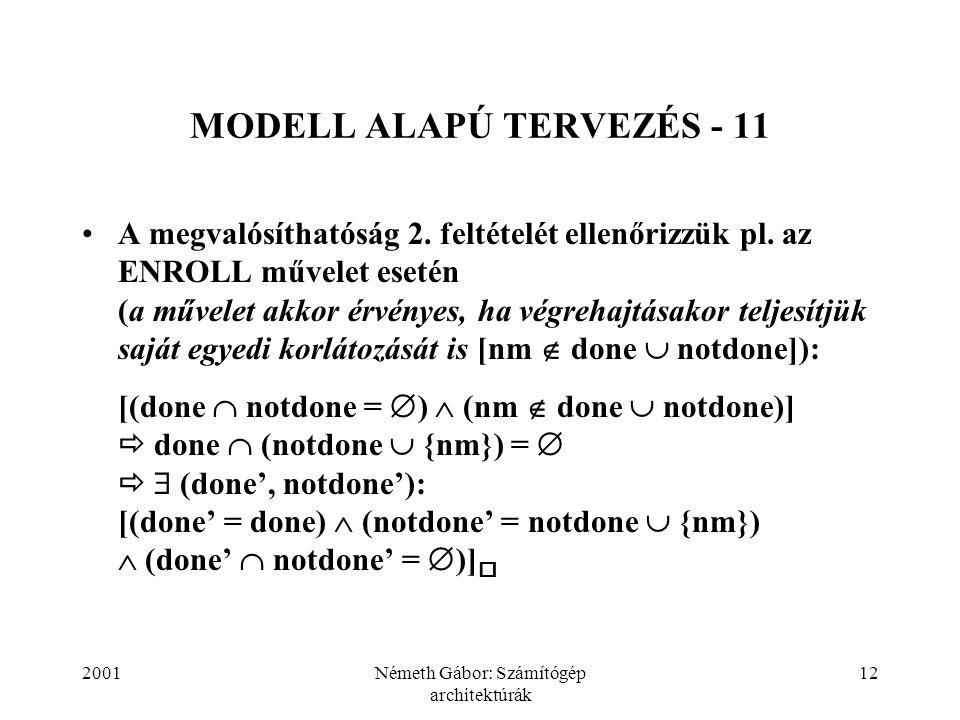2001Németh Gábor: Számítógép architektúrák 12 MODELL ALAPÚ TERVEZÉS - 11 A megvalósíthatóság 2. feltételét ellenőrizzük pl. az ENROLL művelet esetén (