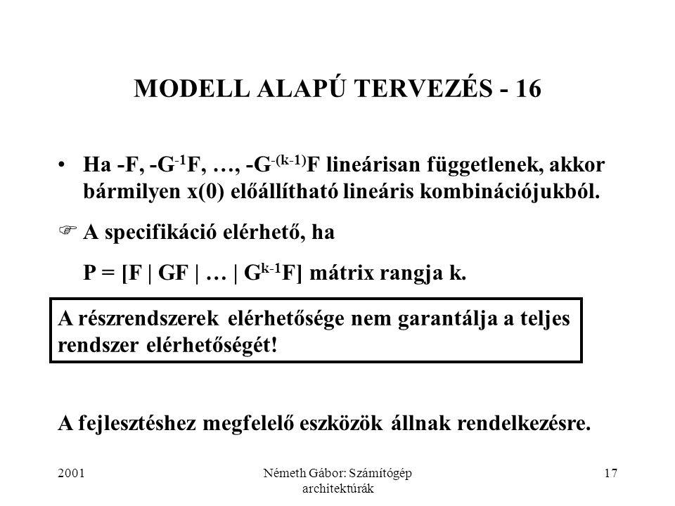 2001Németh Gábor: Számítógép architektúrák 17 MODELL ALAPÚ TERVEZÉS - 16 Ha -F, -G -1 F, …, -G -(k-1) F lineárisan függetlenek, akkor bármilyen x(0) e