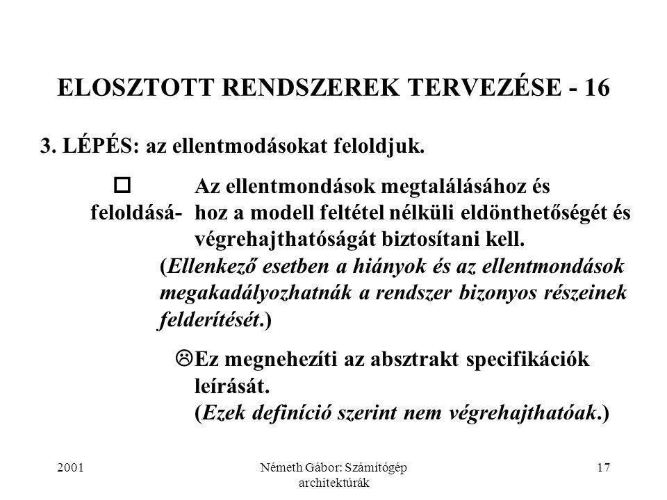 2001Németh Gábor: Számítógép architektúrák 17 ELOSZTOTT RENDSZEREK TERVEZÉSE - 16 3.