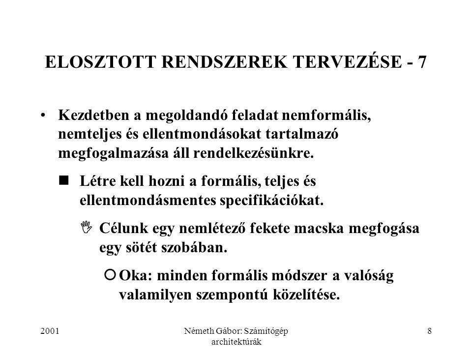 2001Németh Gábor: Számítógép architektúrák 9 ELOSZTOTT RENDSZEREK TERVEZÉSE - 8 Elég jó formális specifikációs módszert kell választani.