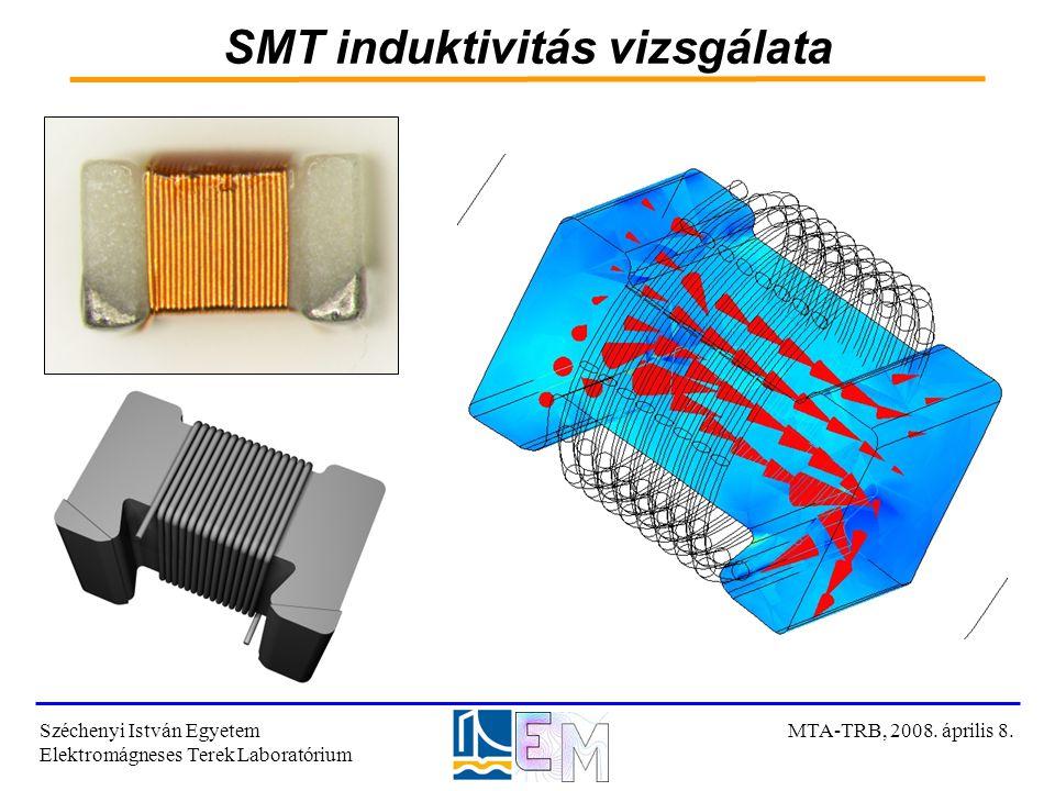 SMT induktivitás vizsgálata Széchenyi István Egyetem Elektromágneses Terek Laboratórium MTA-TRB, 2008. április 8.