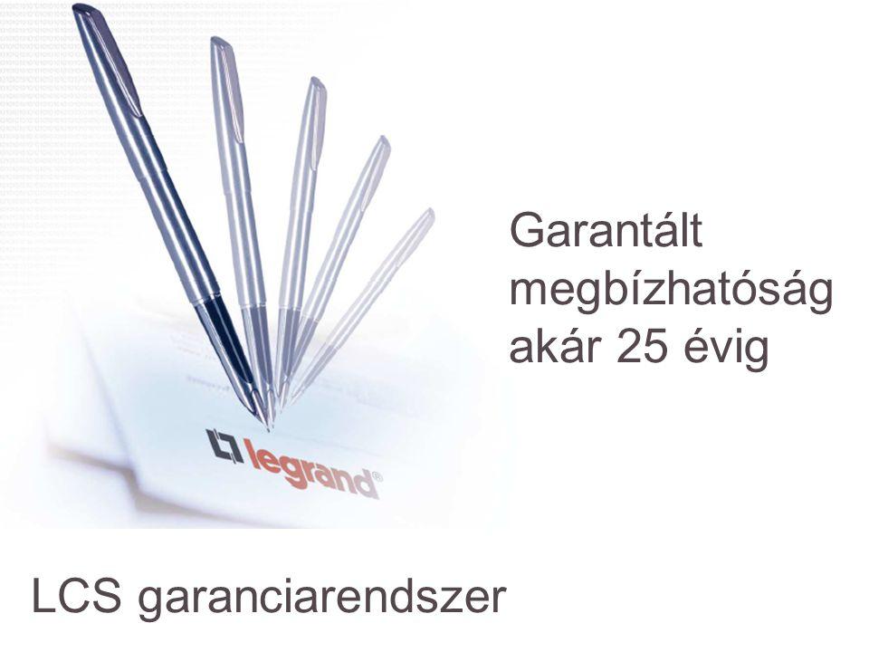 Garantált megbízhatóság akár 25 évig LCS garanciarendszer
