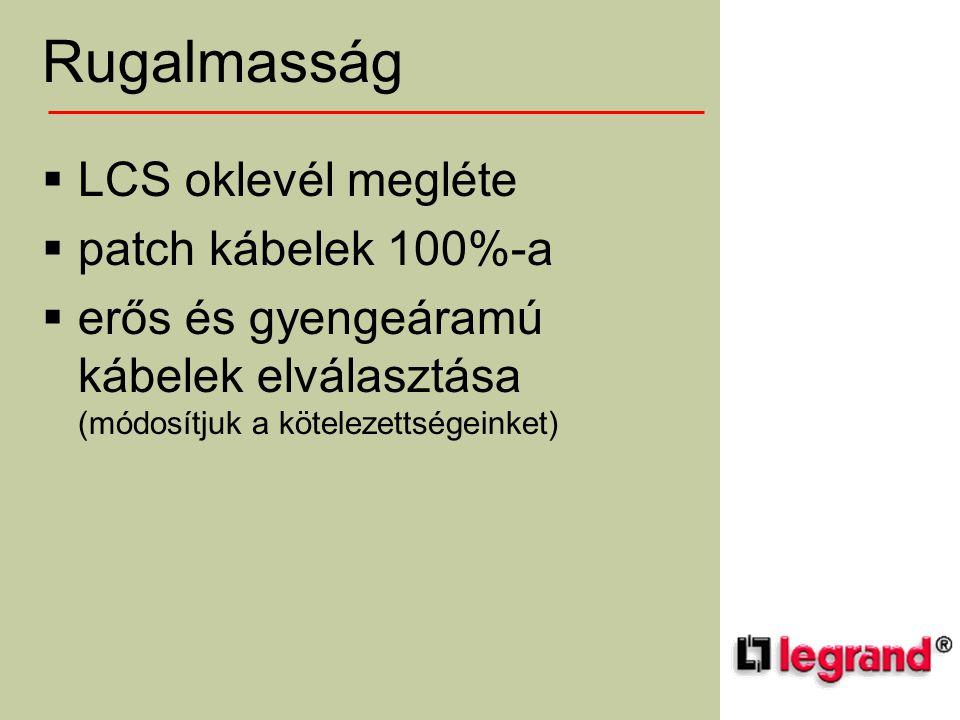 Rugalmasság  LCS oklevél megléte  patch kábelek 100%-a  erős és gyengeáramú kábelek elválasztása (módosítjuk a kötelezettségeinket)