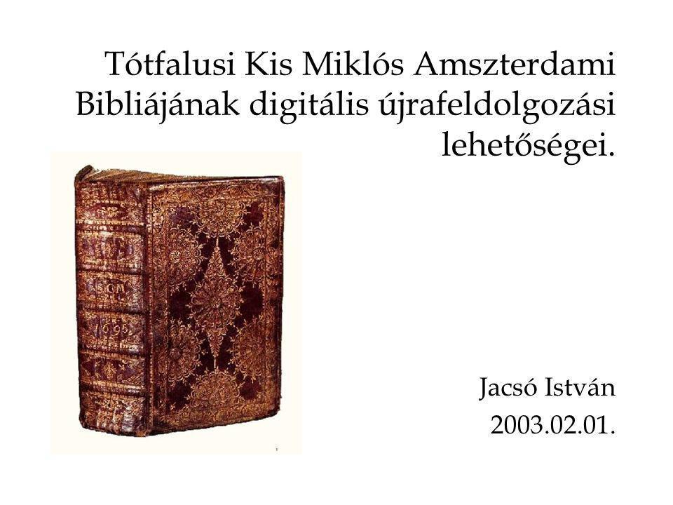 Tótfalusi Kis Miklós Amszterdami Bibliájának digitális újrafeldolgozási lehetőségei. Jacsó István 2003.02.01.