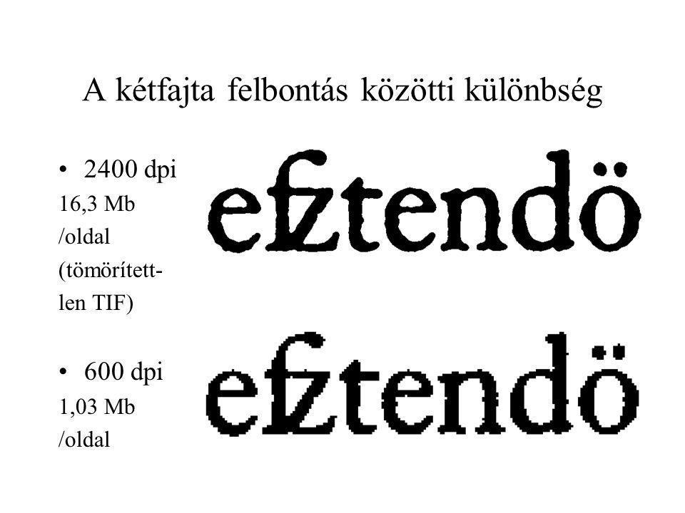 A kétfajta felbontás közötti különbség 2400 dpi 16,3 Mb /oldal (tömörített- len TIF) 600 dpi 1,03 Mb /oldal
