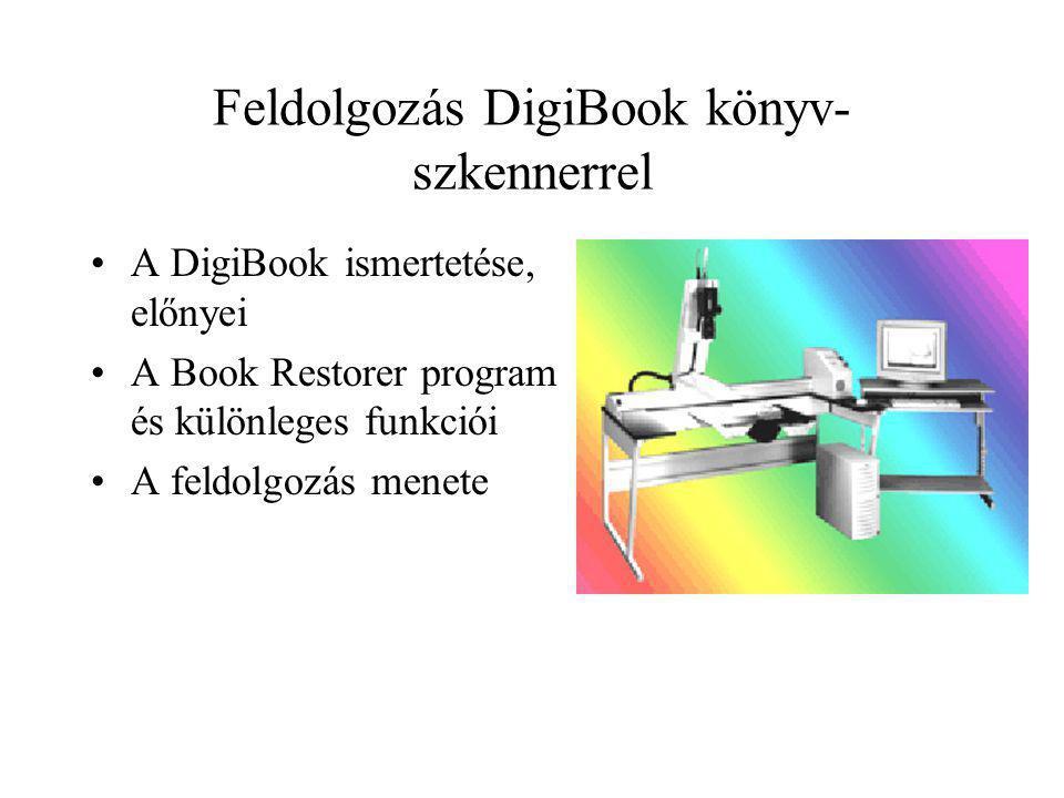 Feldolgozás DigiBook könyv- szkennerrel A DigiBook ismertetése, előnyei A Book Restorer program és különleges funkciói A feldolgozás menete