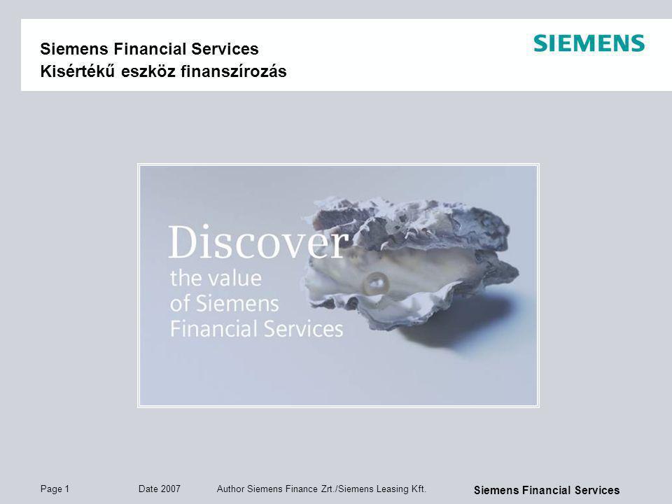 Page 1 Date 2007 Author Siemens Finance Zrt./Siemens Leasing Kft. Siemens Financial Services Siemens Financial Services Kisértékű eszköz finanszírozás