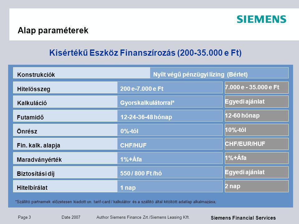 Page 3 Date 2007 Author Siemens Finance Zrt./Siemens Leasing Kft. Siemens Financial Services Alap paraméterek Kisértékű Eszköz Finanszírozás (200-35.0