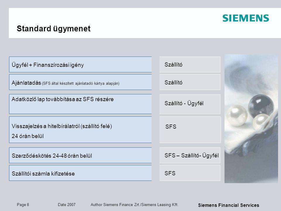Page 8 Date 2007 Author Siemens Finance Zrt./Siemens Leasing Kft. Siemens Financial Services Standard ügymenet Szállító Ügyfél + Finanszírozási igény