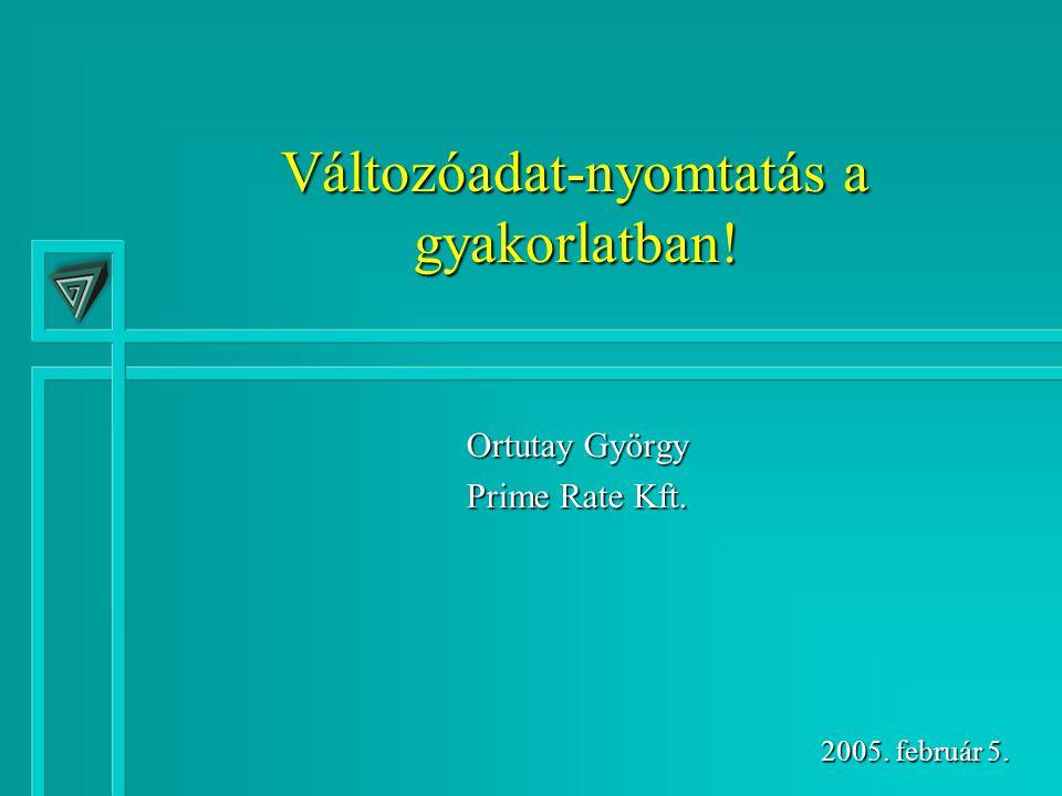 Változóadat-nyomtatás a gyakorlatban! Ortutay György Prime Rate Kft. 2005. február 5.