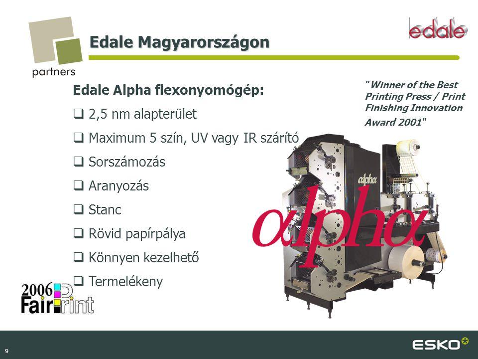9 Edale Magyarországon Edale Alpha flexonyomógép:  2,5 nm alapterület  Maximum 5 szín, UV vagy IR szárító  Sorszámozás  Aranyozás  Stanc  Rövid