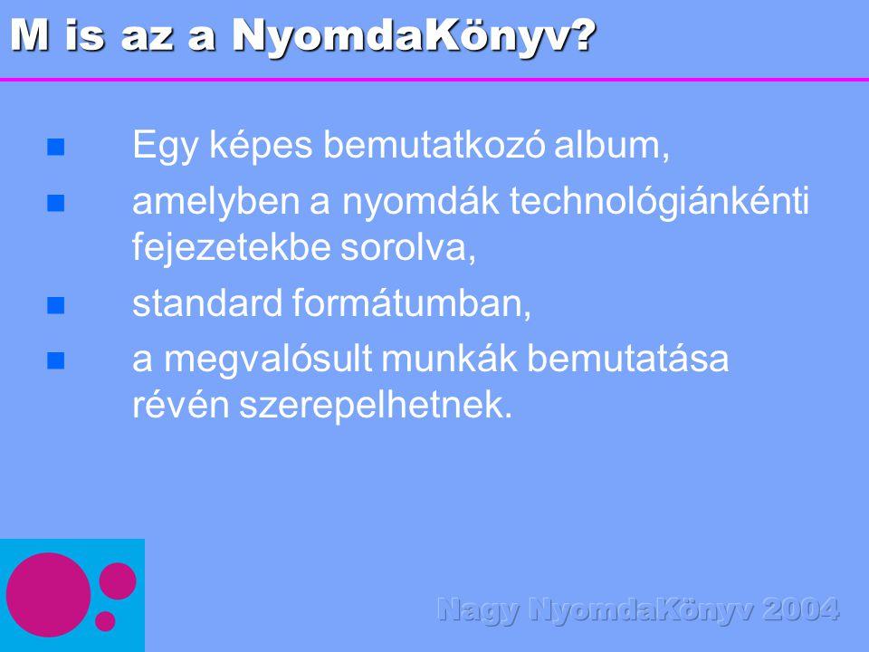 M is az a NyomdaKönyv? n n Egy képes bemutatkozó album, n n amelyben a nyomdák technológiánkénti fejezetekbe sorolva, n n standard formátumban, n n a
