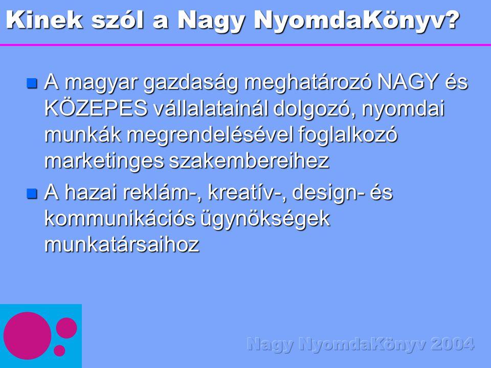 Kinek szól a Nagy NyomdaKönyv? n A magyar gazdaság meghatározó NAGY és KÖZEPES vállalatainál dolgozó, nyomdai munkák megrendelésével foglalkozó market