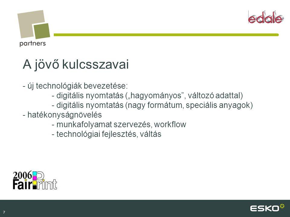 """7 A jövő kulcsszavai - új technológiák bevezetése: - digitális nyomtatás (""""hagyományos"""", változó adattal) - digitális nyomtatás (nagy formátum, speciá"""