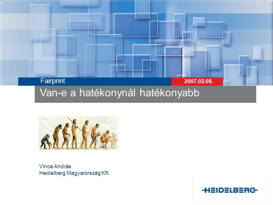 Van-e a hatékonynál hatékonyabb Fairprint 2007.02.08. Vince András Heidelberg Magyarország Kft.