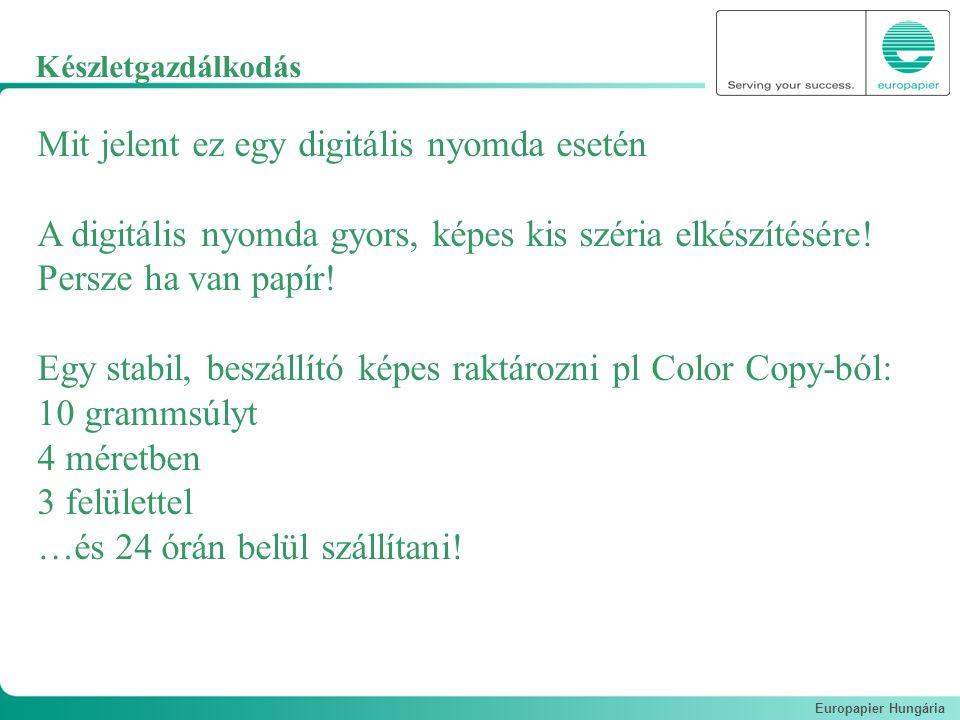 Europapier Hungária Mit jelent ez egy digitális nyomda esetén A digitális nyomda gyors, képes kis széria elkészítésére! Persze ha van papír! Egy stabi