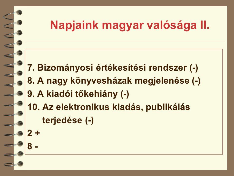 Napjaink magyar valósága II. 7. Bizományosi értékesítési rendszer (-) 8. A nagy könyvesházak megjelenése (-) 9. A kiadói tőkehiány (-) 10. Az elektron
