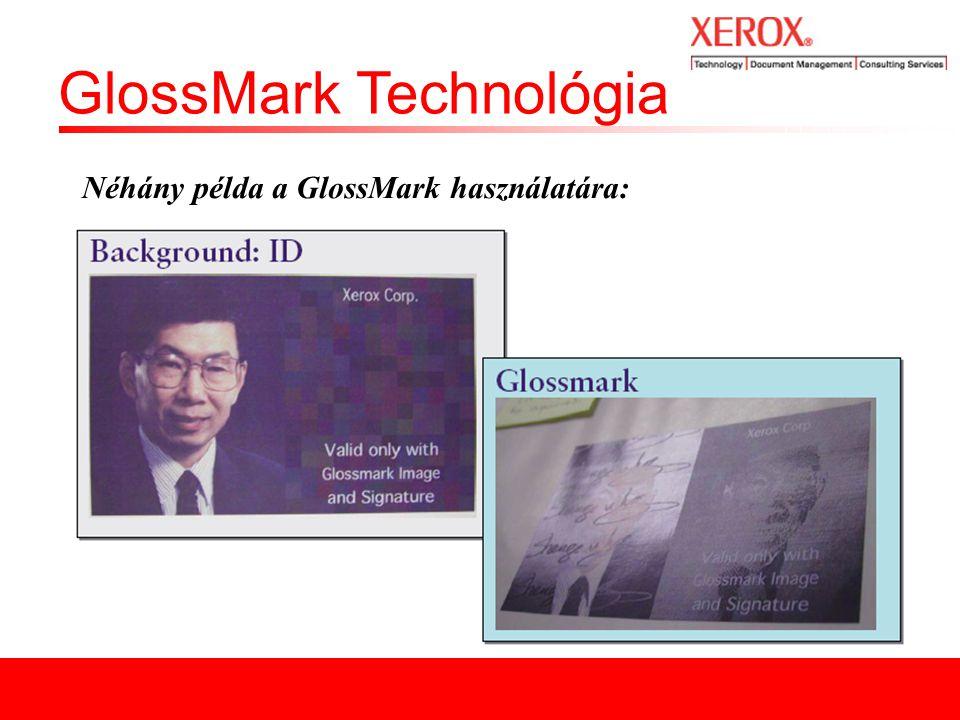 GlossMark Technológia Néhány példa a GlossMark használatára: - Belépőjegyek - Biztonsági nyomatok - Értékcikkek - Ajándéktárgyak - Okmányok - Különleges alkalmi nyomatok