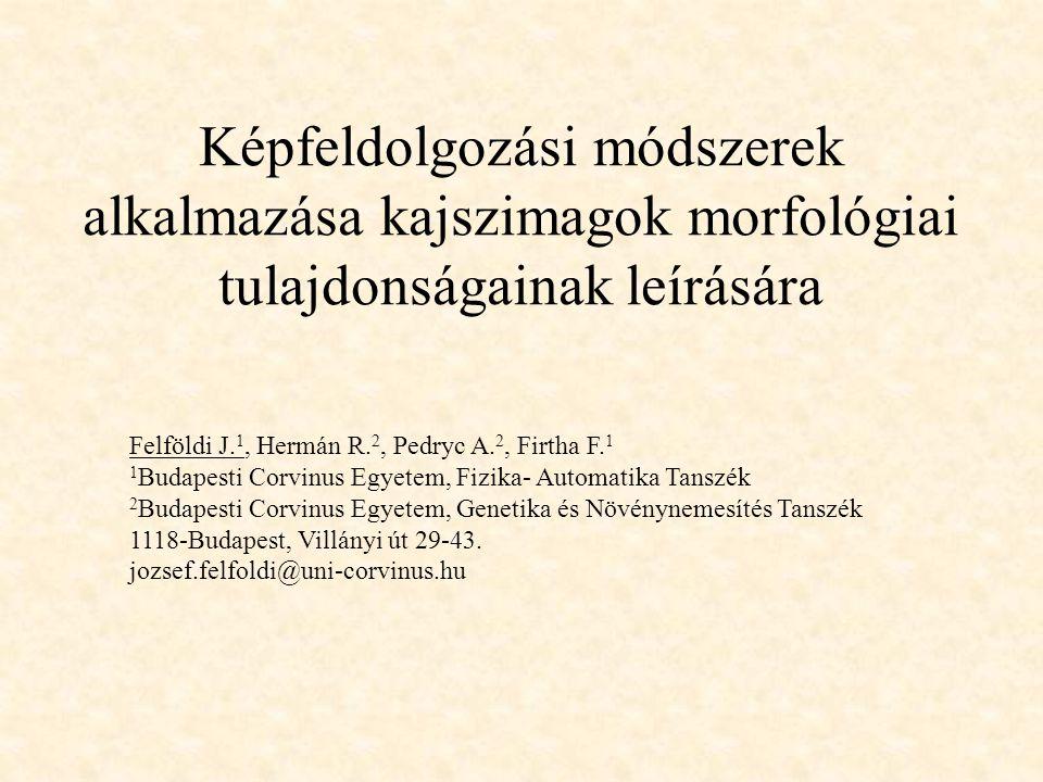 Képfeldolgozási módszerek alkalmazása kajszimagok morfológiai tulajdonságainak leírására Felföldi J. 1, Hermán R. 2, Pedryc A. 2, Firtha F. 1 1 Budape