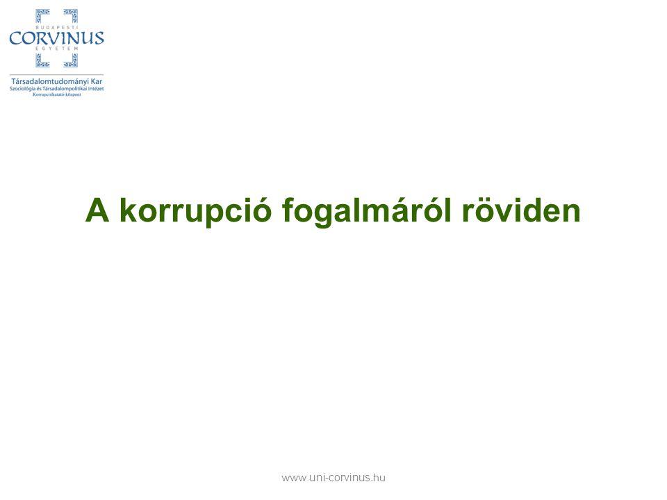 Szereplők: megbízó, megbízott, kliens A szereplők haszonmaximalizálók A tranzakció alapvető fogalmai: –Korrumpáló (keresleti oldal) –Korrumpált (kínálati oldal) –Megvesztegetési díj (a korrupciós szolgáltatás ára) –Korrupciós előny (szolgáltatás) A korrupció megjelenhet: –Üzleti életen belül (üzlet – üzlet) –Az üzleti élet és a kormányzat (önkormányzat) szereplői között –Lakosság és a kormányzat (önkormányzat) szereplői között A korrupció lehet: –Egyének közötti tranzakció vagy egyének, csoportok, intézmények közötti tranzakció –Egyszerű, kétszereplős, vagy láncba szerveződő többszereplős tranzakció 2008.06.12 www.uni-corvinus.hu 9 A fogalomról röviden