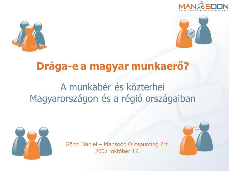 Áttekintés A Mansoon pár szóban A közép-európai régió versenyképessége világviszonylatban Főbb verseny- és sorstársaink a régióban A befektetők szempontjai Jellemző munkabérek és tendenciák a régióban A munkabér terhei a régióban Versenyképesség-növelő lehetőségek a munkajogban  Kortesbeszéd