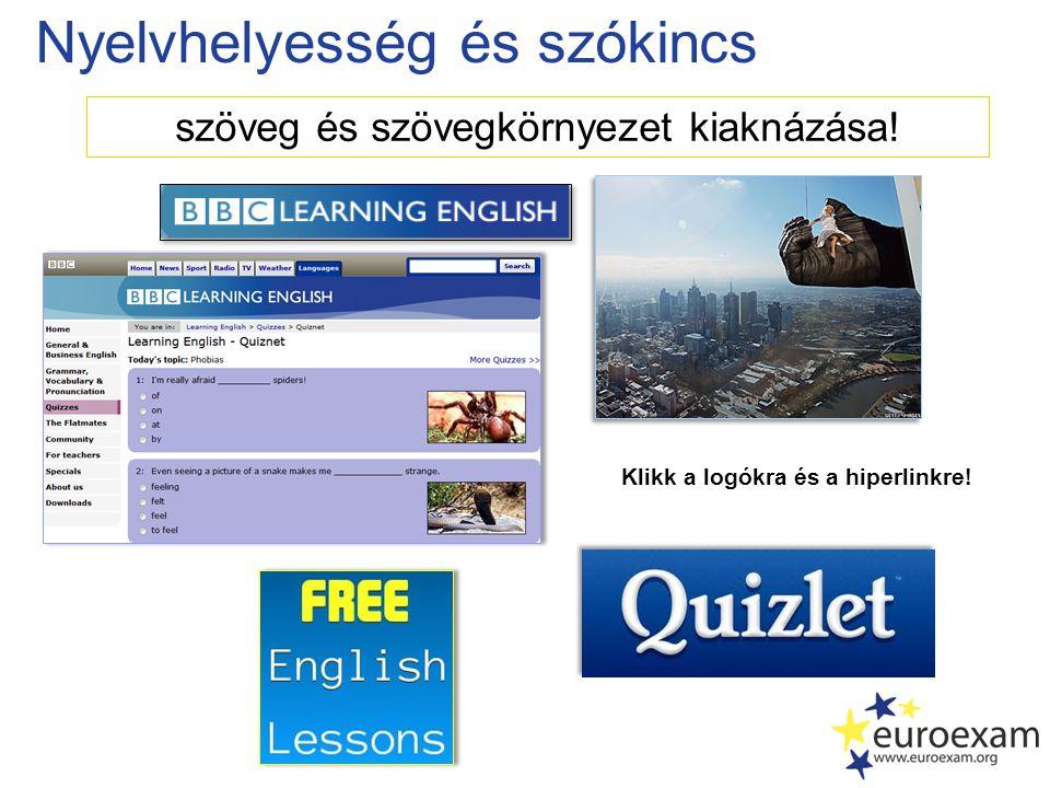 Nyelvhelyesség és szókincs szöveg és szövegkörnyezet kiaknázása! Klikk a logókra és a hiperlinkre!