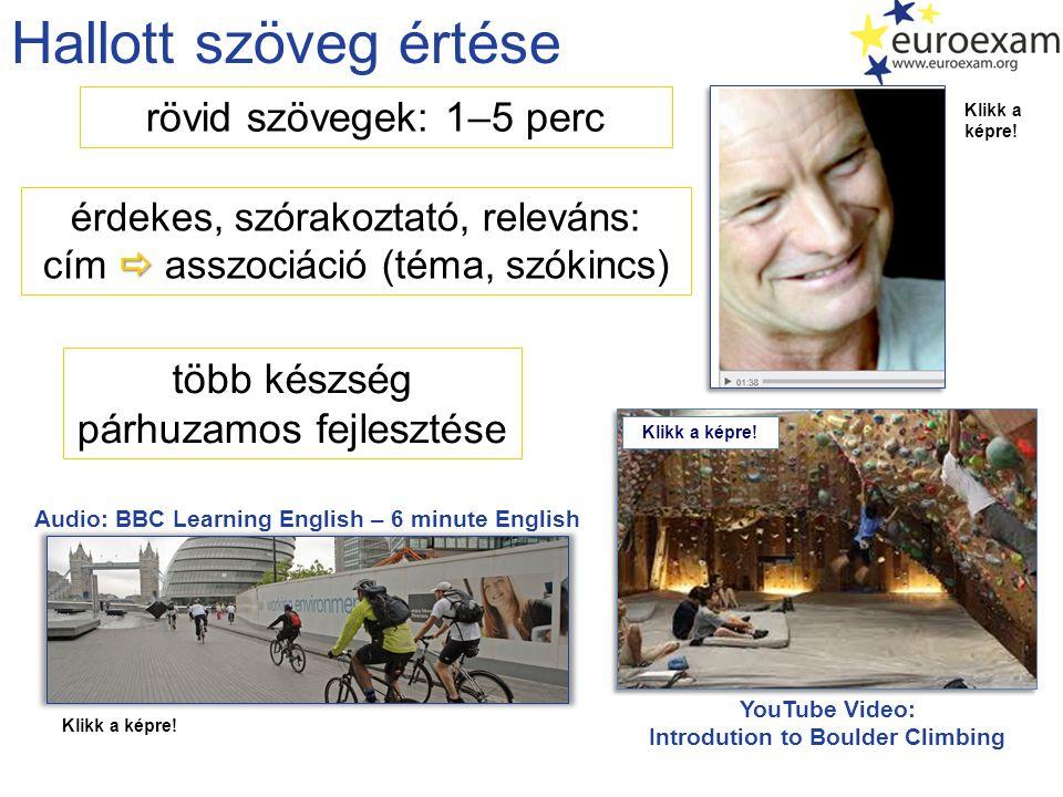 Hallott szöveg értése rövid szövegek: 1–5 perc  érdekes, szórakoztató, releváns: cím  asszociáció (téma, szókincs) Audio: BBC Learning English – 6 minute English több készség párhuzamos fejlesztése YouTube Video: Introdution to Boulder Climbing Klikk a képre!