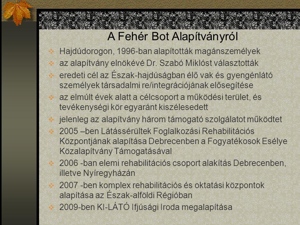 A Fehér Bot Alapítványról  Hajdúdorogon, 1996-ban alapították magánszemélyek  az alapítvány elnökévé Dr.
