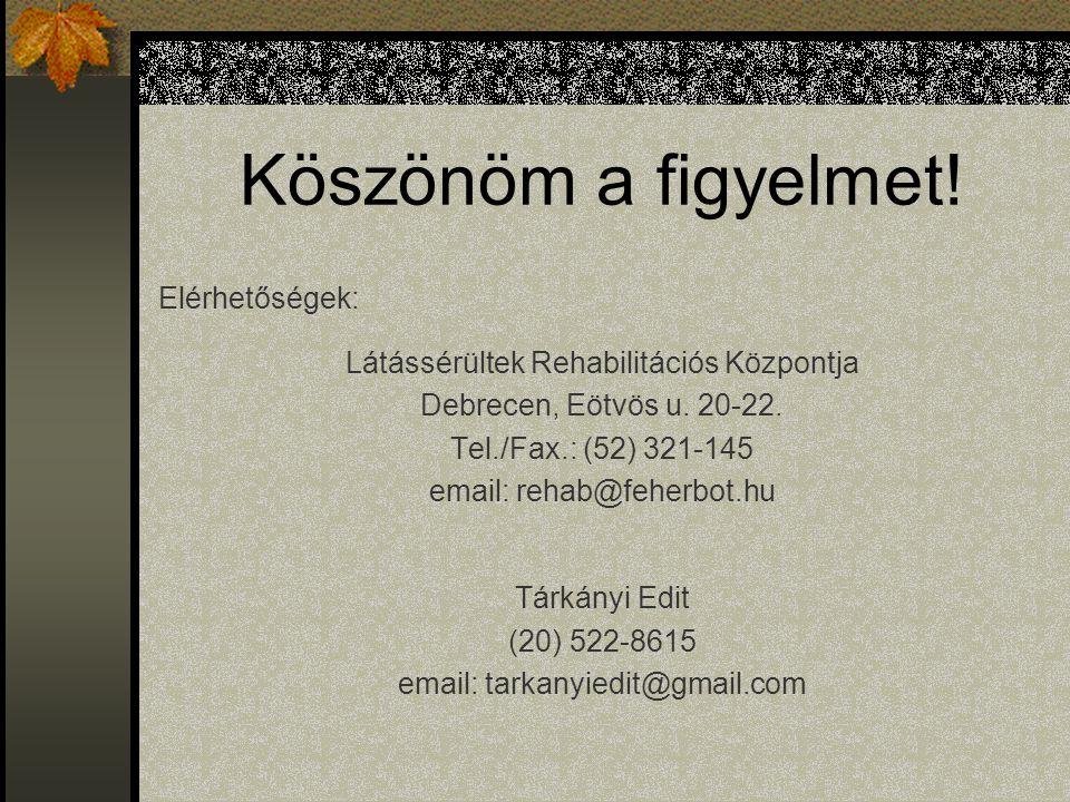 Köszönöm a figyelmet. Elérhetőségek: Látássérültek Rehabilitációs Központja Debrecen, Eötvös u.