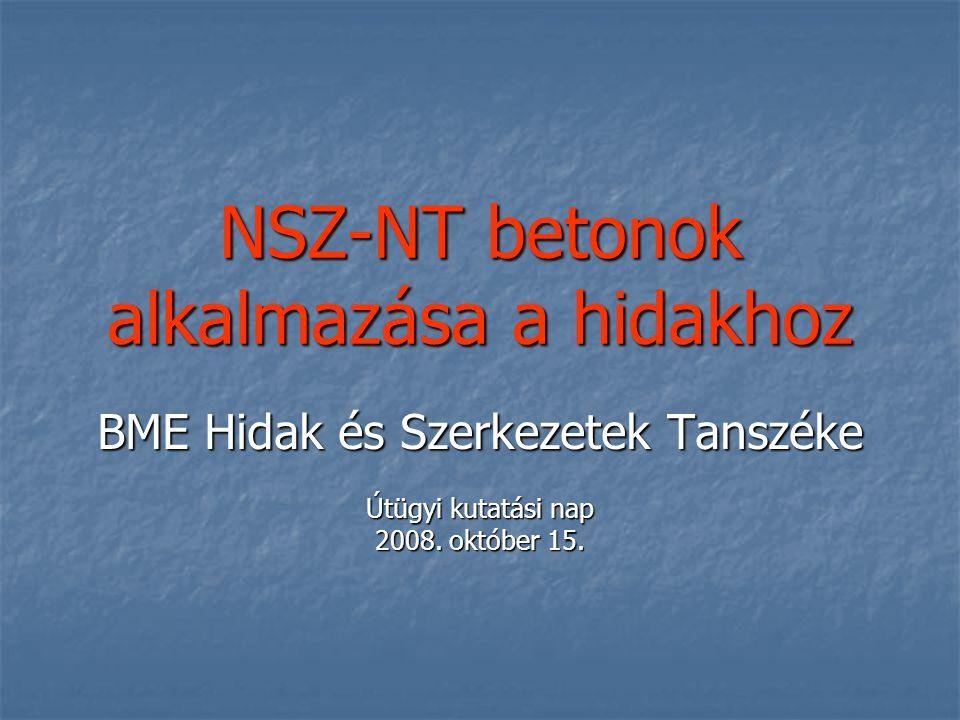 Témakörök I.Előzmények a)Az nagy szilárdság és a nagy teljesítőképesség értelmezése b) Az NSZ-NT betonokkal kapcsolatos nemzetközi és hazai kutatások c)Új hídszerkezeti megoldások NSZ-NT betonok alkalmazásával II.Az erőtani tervezés szabályzati háttere NSZ-NT betonok alkalmazása esetén (4.