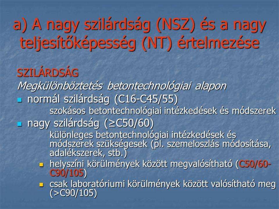 a) A nagy szilárdság (NSZ) és a nagy teljesítőképesség (NT) értelmezése SZILÁRDSÁG Megkülönböztetés betontechnológiai alapon normál szilárdság (C16-C4