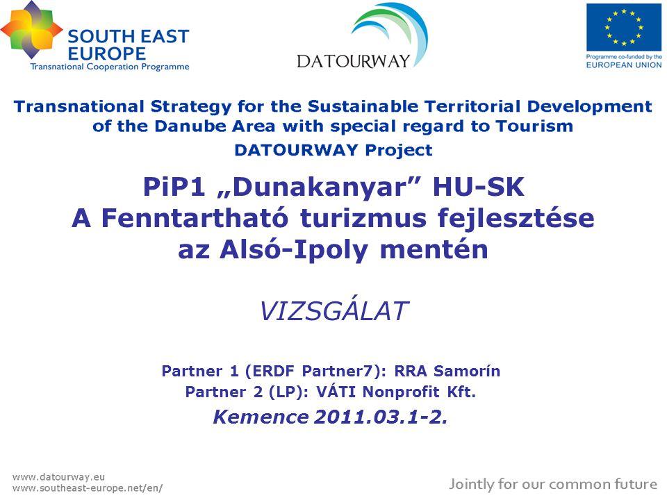 """PiP1 """"Dunakanyar HU-SK A Fenntartható turizmus fejlesztése az Alsó-Ipoly mentén VIZSGÁLAT Partner 1 (ERDF Partner7): RRA Samorín Partner 2 (LP): VÁTI Nonprofit Kft."""