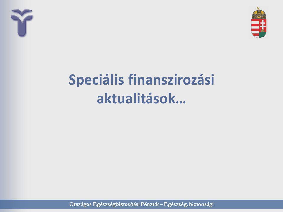 Országos Egészségbiztosítási Pénztár – Egészség, biztonság! Speciális finanszírozási aktualitások…