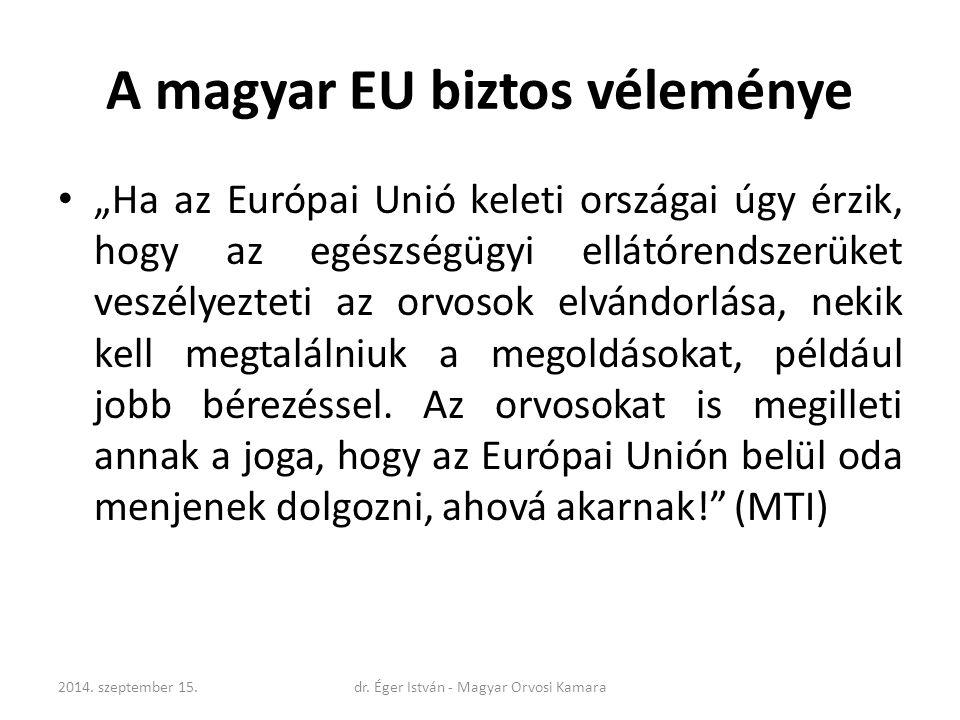 """A magyar EU biztos véleménye """"Ha az Európai Unió keleti országai úgy érzik, hogy az egészségügyi ellátórendszerüket veszélyezteti az orvosok elvándorlása, nekik kell megtalálniuk a megoldásokat, például jobb bérezéssel."""