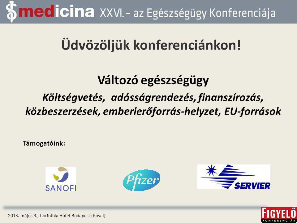 Változó egészségügy Költségvetés, adósságrendezés, finanszírozás, közbeszerzések, emberierőforrás-helyzet, EU-források 2013.