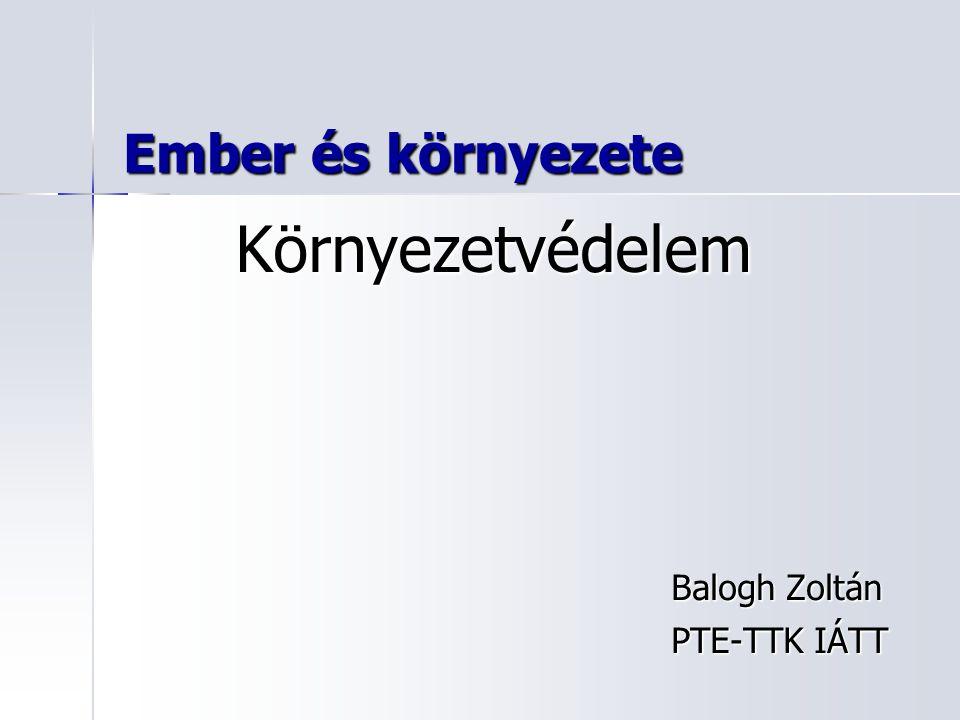 Ember és környezete Balogh Zoltán PTE-TTK IÁTT Környezetvédelem