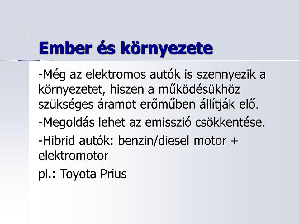 Ember és környezete -Még az elektromos autók is szennyezik a környezetet, hiszen a működésükhöz szükséges áramot erőműben állítják elő. -Megoldás lehe