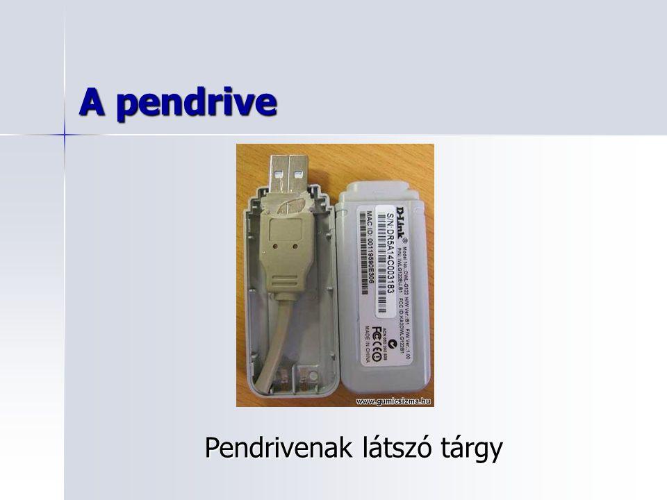 A pendrive Pendrivenak látszó tárgy
